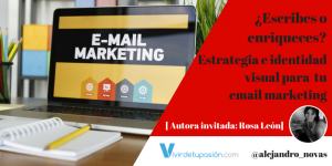 ¿Escribes o enriqueces? Estrategia e identidad visual para tu email marketing