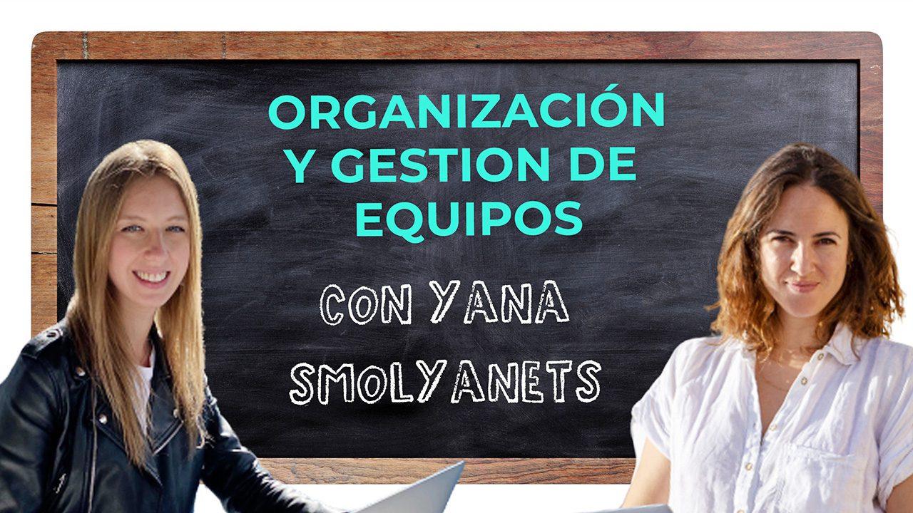 Gestión de equipos y herramientas para organizarte con Yana Smolyanets