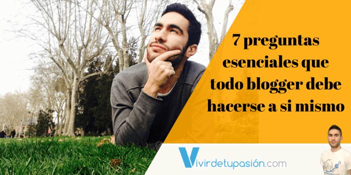 7 preguntas esenciales que todo blogger debe hacerse a si mismo