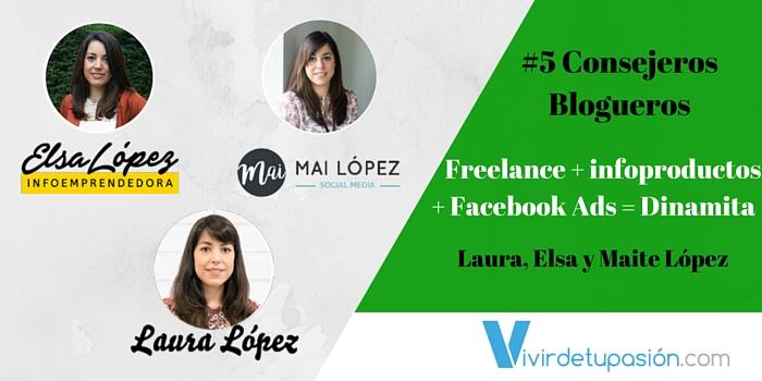#5 Consejeros Blogueros – Freelance + Infoproductos + Facebook Ads = Dinamita Con Laura, Elsa y Maite López