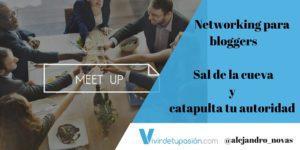 Networking para bloggers – Sal de la cueva y catapulta tu autoridad
